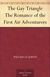The Gay Triangle The Romance of the First Air Adventurers - William Le Queux