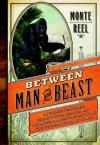 Between Man and Beast - Monte Reel