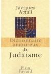 Dictionnaire amoureux du judaïsme - Jacques Attali, Alain Bouldouyre