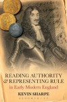 Reading Authority and Representing Rule in Early Modern England - Kevin Sharpe