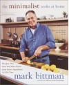 The Minimalist Cooks at Home: Recipes That Give You More Flavor from Fewer Ingredients in Less Time - Mark Bittman
