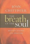 The Breath of the Soul: Reflections on Prayer - Joan D. Chittister
