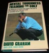 Mental Toughness Training for Golf: the Innovative Program That Shows You How to Take Strokes off Your Golf Game - David Graham, Guy Yocom