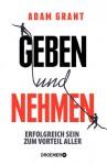 Geben und Nehmen: Erfolgreich sein zum Vorteil aller (German Edition) - Adam Grant, Sabine Hedinger, Peter Robert, Bernhard Jendricke, Sonja Schuhmacher
