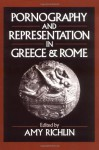 Pornography and Representation in Greece and Rome - Amy Richlin