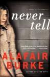 Never Tell: A Novel of Suspense (Ellie Hatcher) - Alafair Burke