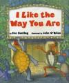 I Like the Way You Are - Eve Bunting, John O'Brien, John O'Brien