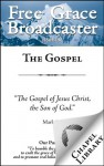 Free Grace Broadcaster - Issue 198 - The Gospel - Thomas Boston, J. I. Packer, Thomas Manton, J. C. Ryle, Charles H. Spurgeon, Jonathan Edwards