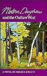 Modern Daughters and the Outlaw West - Melissa Kwasny