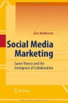 Social Media Marketing: Game Theory and the Emergence of Collaboration - Eric Anderson