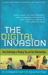 Digital Invasion, The: How Technology is Shaping You and Your Relationships - Archibald D. Hart, Hart Frejd, Dr. Sylvia