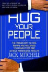 Hug Your People: The Proven Way to Hire, Inspire, and Recognize Your Employees and Achieve Remarkable Results - Jack Mitchell