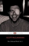 The Collected Works of Scott McClanahan Vol. I - Scott McClanahan