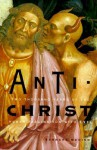 Anti-Christ: Two Thousand Years of the Human Fascination With Evil - Bernard McGinn