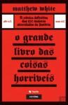 O Grande Livro das Coisas Horríveis - Matthew White, Ana Cristina Carinhas, Cristina Rodriguez, Lucídia Filipe