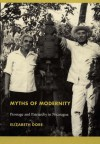 Myths of Modernity: Peonage and Patriarchy in Nicaragua - Elizabeth Dore