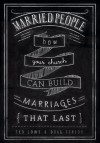 Married People: How Your Church Can Build Marriages that Last - Ted Lowe, Doug Fields