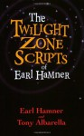 The Twilight Zone Scripts of Earl Hamner - Earl Hamner Jr., Tony Albarella