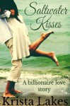 Saltwater Kisses: A Billionaire Love Story - Krista Lakes