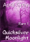 Quicksilver Moonlight, #1 - April Grey