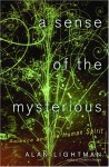 A Sense of the Mysterious: Science and the Human Spirit - Alan Lightman