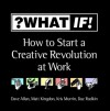 What If!: How to Start a Creative Revolution at Work - Dave Allan, Matt Kingdon, Kris Murrin