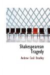 Shakespearean Tragedy - Andrew Cecil Bradley