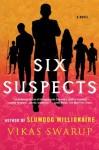 Six Suspects: A Novel - Vikas Swarup