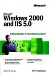 Microsoft Windows 2000 and IIS 5.0 Administrator's Pocket Consultant - William R. Stanek