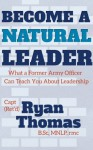 Become a Natural Leader: What a Former Army Officer Can Teach You About Leadership - Ryan Thomas