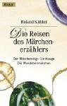 Die Reisen Des Märchenerzählers. Der Märchenring / Lichtauge / Die Mondsteinmärchen - Roland Kübler