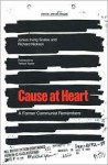 Cause at Heart: A Former Communist Remembers - Junius Irving Scales, Richard Nickson, Vernon Burton, James Barrett