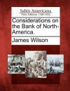 Considerations on the Bank of North-America - James Wilson