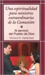 Una Espiritualidad Para Ministros de La Eucaristia: A Spirituality for Ministers of the Eucharist (Servicio del Pueblo de Dios) - Richard R. Gaillardetz