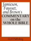 Jamieson, Fausset, and Brown's Commentary on the Whole Bible - A. R. Fausset, David Brown, Robert Jamieson