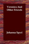 Veronica and Other Friends - Johanna Spyri