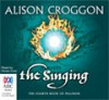 The Singing (Pellinor, #4) - Alison Croggon, Eloise Oxer