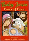 Baby Jesus, Prince of Peace: Luke 2:1-16 for Children - Carol Greene