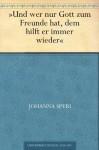 Und wer nur Gott zum Freunde hat, dem hilft er immer wieder (German Edition) - Johanna Spyri