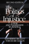 The Politics of Injustice: Crime and Punishment in America - Katherine A Beckett, Theodore Sasson