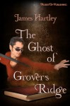 The Ghost of Grover's Ridge - James Hartley