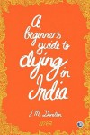 A Beginner's Guide to Dying in India - Joshua Donellan