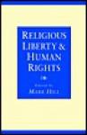 Religious Liberty and Human Rights - Mark Hill, Roger Ruston, Norman Doe, Nicholas Sagovsky, Ian Leigh, David Harte, Javier Martinez-Torron, Mark Chopko