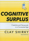 Cognitive Surplus: Creativity and Generosity in a Connected Age - Clay Shirky, Kevin Foley