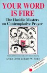 Your Word is Fire: The Hasidic Masters on Contemplative Prayer (A Jewish Lights Classic Reprint) - Arthur Green