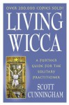 Living Wicca: A Further Guide for the Solitary Practitioner (Llewellyn's Practical Magick Series) - Scott Cunningham
