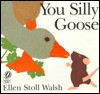 You Silly Goose - Ellen Stoll Walsh