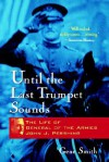 Until the Last Trumpet Sounds: The Life of General of the Armies John J. Pershing - Gene Smith