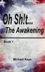 Oh Sh!t - Book 1 - The Awakening - Michael Kaye