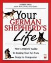 Your German Shepherd's Life: Your Complete Guide to Raising Your Pet from Puppy to Companion - Audrey Pavia
